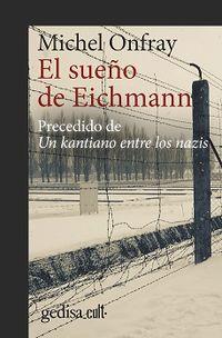 EL SUEÑO DE EICHMANN - PRECEDIDO DE UN KANTIANO ENTRE LOS NAZIS