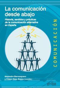 LA COMUNICACION DESDE ABAJO - HISTORIA, SENTIDOS Y PRACTICAS DE LA COMUNICACION ALTERNATIVA EN ESPAÑA