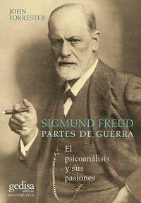 SIGMUND FREUD. PARTES DE GUERRA - EL PSICOANALISIS Y SUS PASIONES
