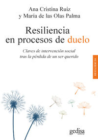 RESILIENCIA EN PROCESOS DE DUELO - CLAVES DE INTERVENCION SOCIAL TRAS LA PERDIDA DE UN SER QUERIDO