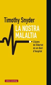 nostra malaltia, la - lliçons de llibertat en un diari d'hosrpital - Timothy Snyder