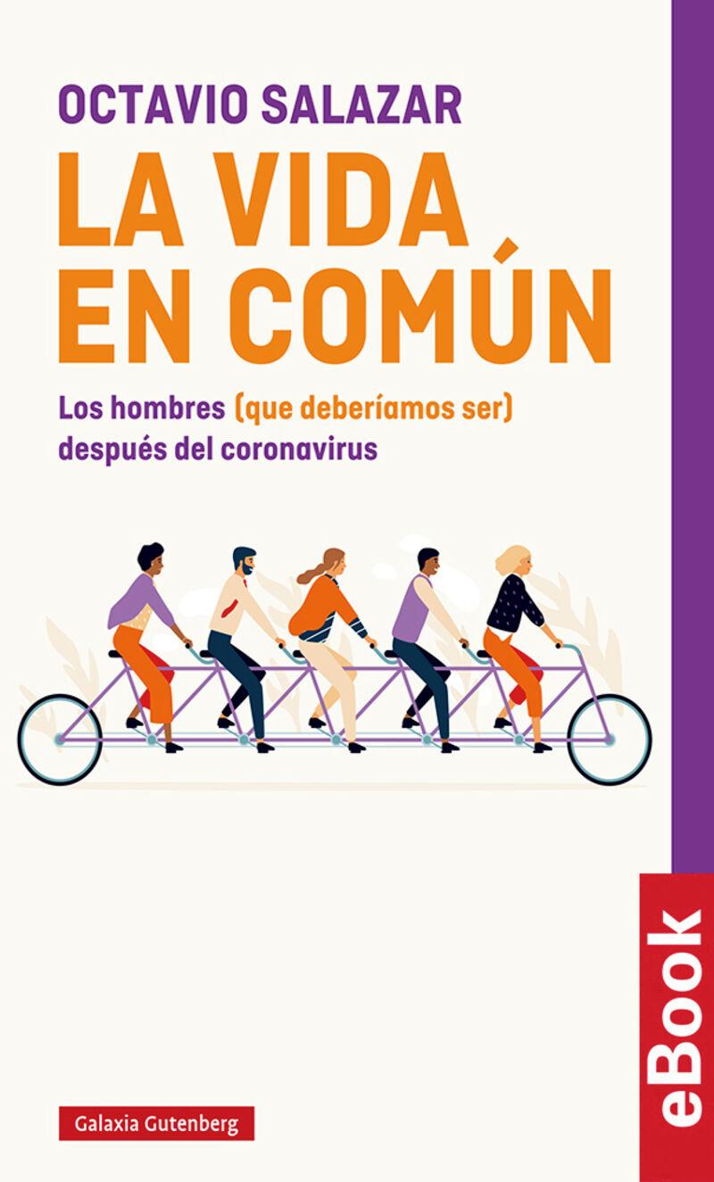 Vida En Comun, La - Los Hombres (que Deberiamos Ser) Despues Del Coronavirus - Octavio Salazar
