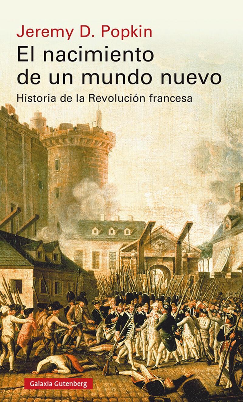 EL NACIMIENTO DE UN MUNDO NUEVO - HISTORIA DE LA REVOLUCION FRANCESA