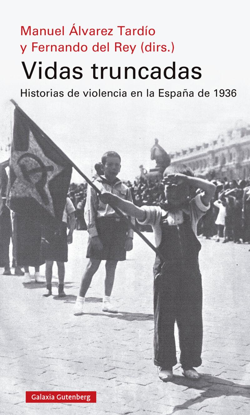 VIDAS TRUNCADAS - HISTORIAS DE VIOLENCIA EN LA ESPAÑA DE 1936