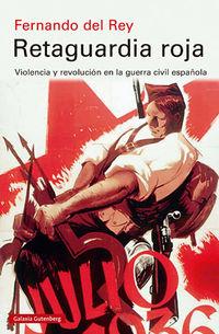 Retaguardia Roja - Violencia Y Revolucion En La Guerra Civil Española (premio Nacional De Historia De España 2020) - Fernando Del Rey