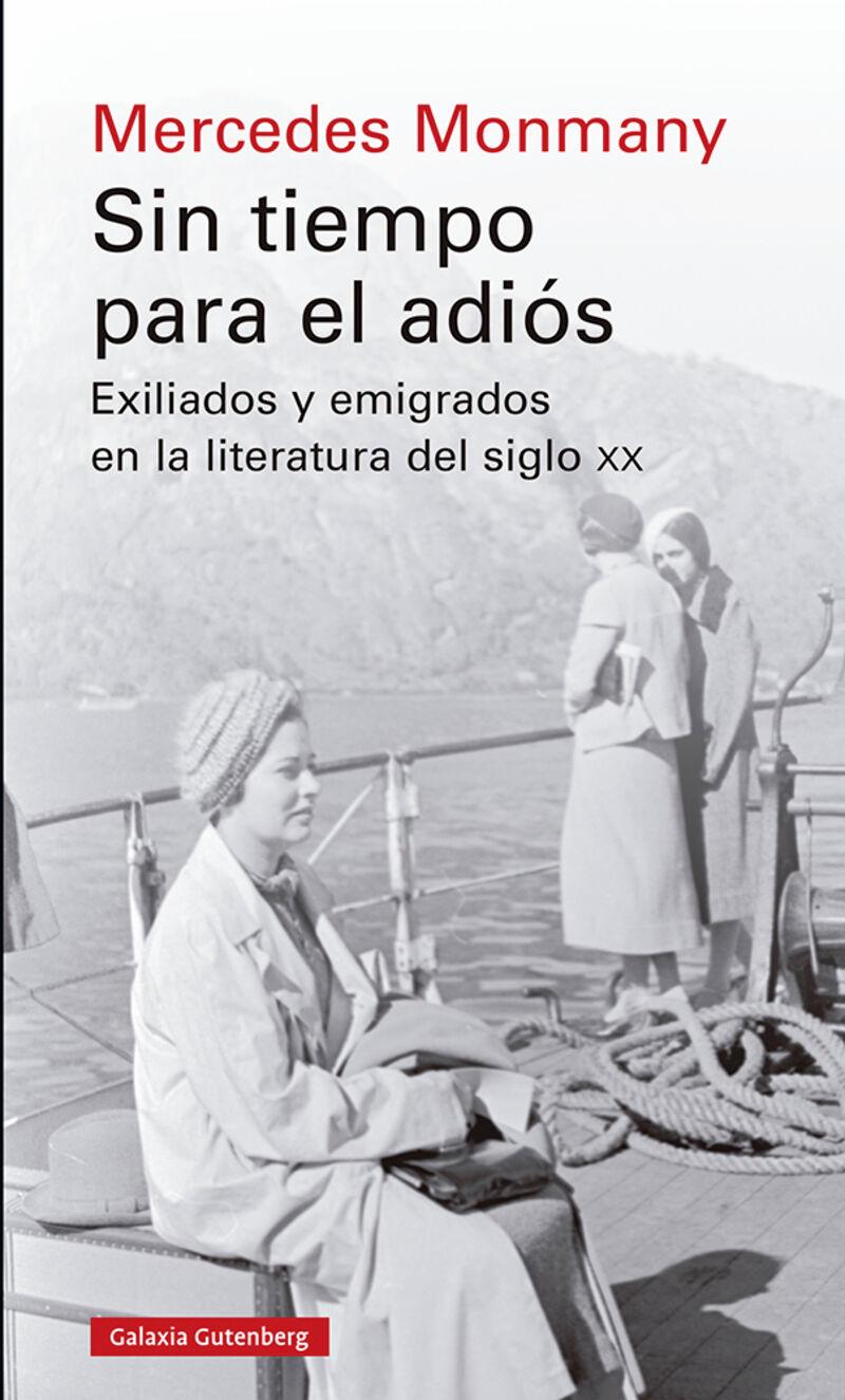 SIN TIEMPO PARA EL ADIOS - EXILIADOS Y EMIGRADOS EN LA LITERATURA DEL SIGLO XX