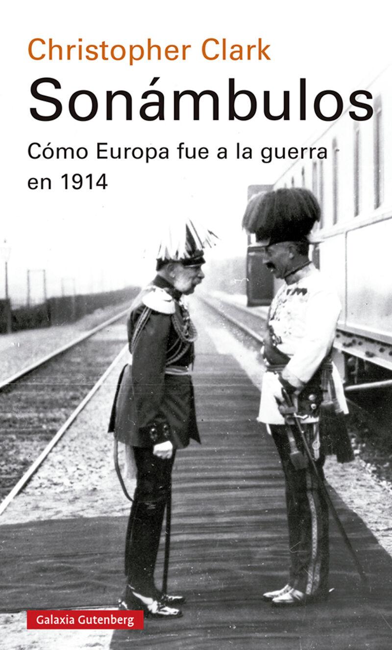 SONAMBULOS - COMO EUROPA FUE A LA GUERRA EN 1914