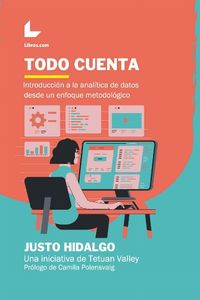 TODO CUENTA - UNA INTRODUCCION A LA ANALITICA DE DATOS DESDE UN ENFOQUE METODOLOGICO