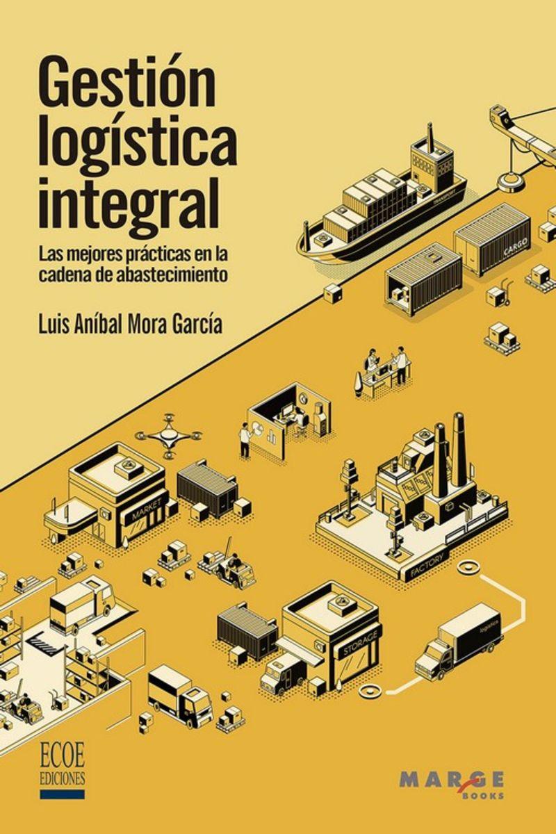 GESTION LOGISTICA INTEGRAL - LAS MEJORES PRACTICAS EN LA CADENA DE ABASTECIMIENTO