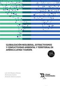 GLOBALIZACION NEOLIBERAL, EXTRACTIVISMOS Y CONFLICTIVIDAD AMBIENTAL Y TERRITORIAL EN AMERICA LATINA Y EUROPA