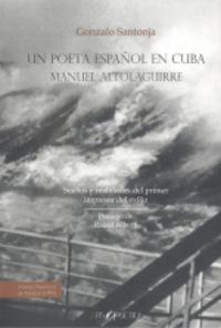 UN POETA ESPAÑOL EN CUBA: MANUEL ALTOLAGUIRRE - SUEÑOS Y REALIDADES DEL PRIMER IMPRESOR DEL EXILIO