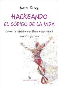 HACKEANDO EL CODIGO DE LA VIDA - COMO LA EDICION GENETICA REESCRIBIRA NUESTRO FUTURO