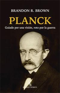 PLANCK - GUIADO POR UNA VISION, ROTO POR LA GUERRA