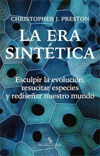 ERA SINTETICA, LA - ESCULPIR LA EVOLUCION, RESUCITAR ESPECIES Y REDISEÑAR NUESTRO MUNDO