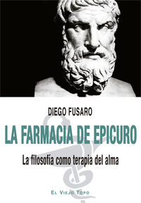 LA FARMACIA DE EPICURO - LA FILOSOFIA COMO TERAPIA DEL ALMA