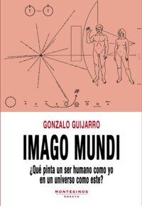 IMAGO MUNDI - ¿QUE PINTA UN SER HUMANO COMO YO EN UN UNIVERSO COMO ESTE?