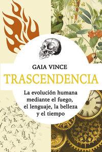 TRASCENDENCIA - LA EVOLUCION HUMANA MEDIANTE EL FUEGO, EL LENGUAJE, LA BELLEZA Y EL TIEMPO