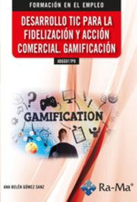 CP - DESARROLLO TIC PARA LA FIDELIZACION Y ACCION COMERCIAL. GAMIFICACION - ADGG017PO