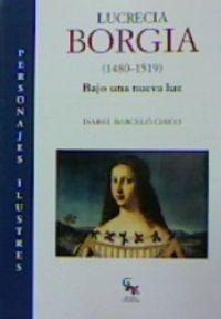 LUCRECIA BORGIA (1480-1519) - BAJO UNA NUEVA LUZ
