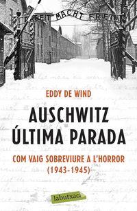 AUSCHWITZ: ULTIMA PARADA - COM VAIG SOBREVIURE A L'HORROR (1943-1945)