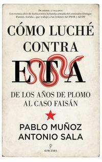 COMO LUCHE CONTRA ETA - DE LOS AÑOS DE PLOMO AL CASO FAISAN