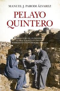 PELAYO QUINTERO - LA AVENTURA DE UN PIONERO DE LA ARQUEOLOGIA EN ESPAÑA Y MARRUECOS A PRINCIPIOS DEL SIGLO XX