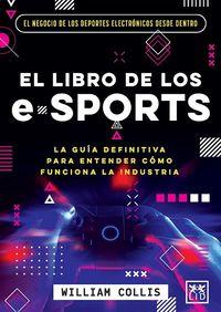 el libro de los e-sports - la guia defintiva para entender como funciona la industria - William Collis