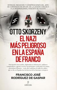 OTTO SKORZENY, EL NAZI MAS PELIGROSO EN LA ESPAÑA DE FRANCO