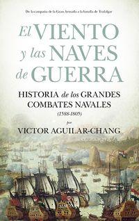 EL VIENTO Y LAS NAVES DE GUERRA - HISTORIA DE LOS GRANDES COMBATES NAVALES (1588-1805)