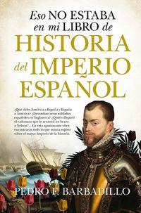 eso no estaba en mi libro del imperio español - Pedro F. Barbadillo