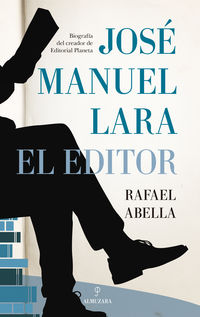JOSE MANUEL LARA, EL EDITOR - BIOGRAFIA DEL CREADOR DE LA EDITORIAL PLANETA