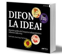 DIFON LA IDEA! - MEMORIA GRAFICA DE L'ESQUERRA INDEPENDENTISTA ADHESIUS 1969-2019