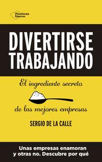 DIVERTIRSE TRABAJANDO - EL INGREDIENTE SECRETO DE LAS MEJORES EMPRESAS
