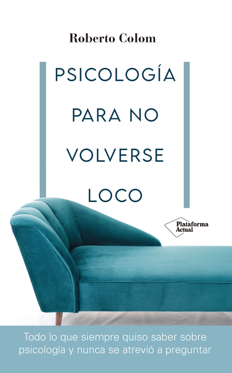 PSICOLOGIA PARA NO VOLVERSE LOCO