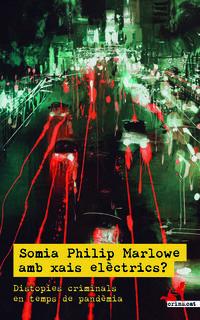SOMIA PHILIP MARLOWE AMB XAIS ELECTRICS? - DISTOPIES CRIMINALS EN TEMPS DE PANDEMIA