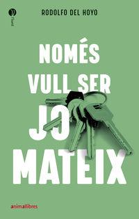 NOMES VULL SER JO MATEIX