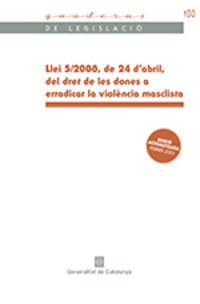 LLEI 5 / 2008, DE 24 D'ABRIL, DEL DRET DE LES DONES A ERADICAR LA VIOLENCIA MASCLISTA [TEXT CONSOLIDAT]