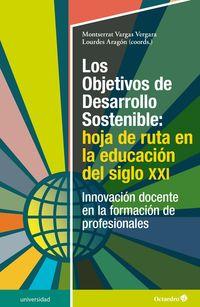 LOS OBJETIVOS DE DESARROLLO SOSTENIBLE: HOJA DE RUTA EN LA EDUCACION DEL SIGLO XXI - INNOVACION DOCENTE EN LA FORMACION DE PROFESIONALES