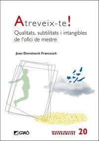 ATREVEIX-TE! - QUALITATS, SUBTILITATS I INTANGIBLES DE L'OFICI DE MESTRE