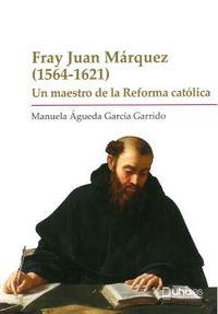 FRAY JUAN MARQUEZ (1564-1621) - UN MAESTRO DE LA REFORMA CATOLICA