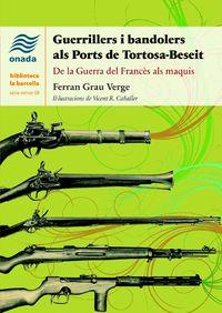 GUERRILLERS I BANDOLERS ALS PORTS DE TORTOSA-BESEIT - DE LA GUERRA DEL FRANCES ALS MAQUIS