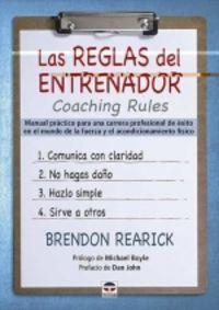 LAS REGLAS DEL ENTRENADOR - COACHING RULES - MANUAL PRACTICO PARA UNA CARRERA PROFESIONAL DE EXITO EN EL MUNDO DE LA FUERZA Y EL ACONDICIONAMIENTO FISICO