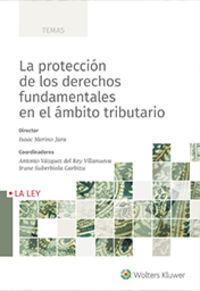 PROTECCION DE LOS DERECHOS FUNDAMENTALES EN EL AMBITO TRIBUTARIO, LA