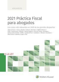 2021 PRACTICA FISCAL PARA ABOGADOS - LOS CASOS MAS RELEVANTES EN 2020 DE LOS GRANDES DESPACHOS