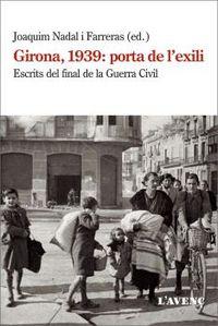 GIRONA, 1939: PORTA DE L'EXILI - ESCRITS DEL FINAL DE LA GUERRA CIVIL