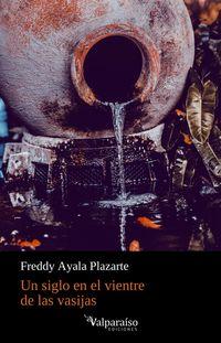 un siglo en el vientre de las vasijas - Freddy Ayala Plazarte