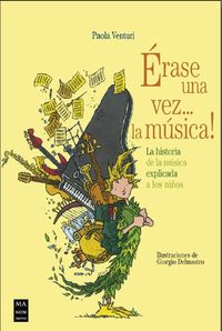 erase una vez... la musica! - la historia de la musica explicada a los niños - Paola Venturi