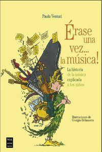 ERASE UNA VEZ... LA MUSICA! - LA HISTORIA DE LA MUSICA EXPLICADA A LOS NIÑOS