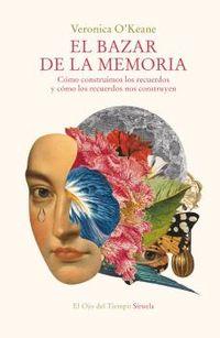 EL BAZAR DE LA MEMORIA - COMO CONSTRUIMOS LOS RECUERDOS Y COMO LOS RECUERDOS NOS CONSTRUYEN