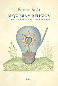 ALQUIMIA Y RELIGION - LO OCULTO EN LOS SIGLOS XVI Y XVII